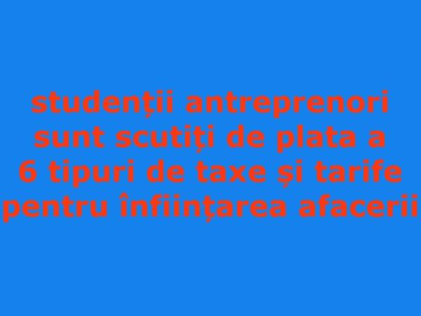 student antreprenor - facilitati taxe si tarife - infiintare firme