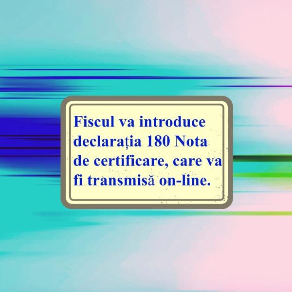 Declaratia 180_Nota de certificare_declaratiile fiscale